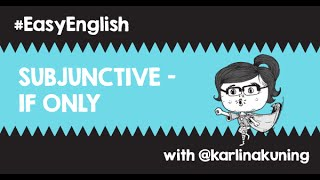 #EasyEnglish @karlinakuning: IF ONLY - Subjunctive