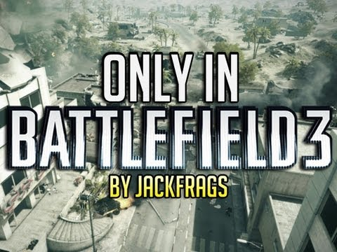 Only in Battlefield 3 Winner - By JackFrags
