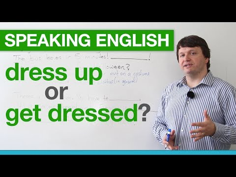 "Speaking English – ""Dress up"" or ""Get dressed""?"