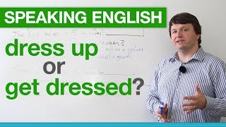 Speaking English - 'Dress up' or 'Get dressed'?