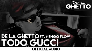 De La Ghetto - Todo Gucci ft. Ñengo Flow [Official Audio]