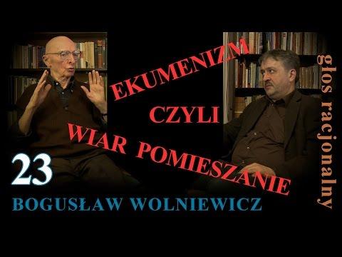 Bogusław Wolniewicz 23 EKUMENIZM CZYLI WIAR POMIESZANIE