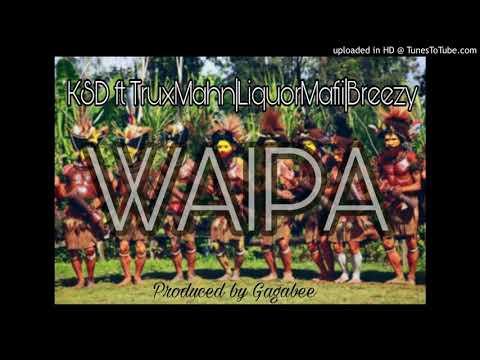 Waipa by KSD,TruxMahn,LiquorMafii & Breezy (PNG Music)