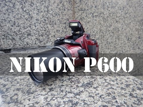 Nikon Coolpix P600 Review: Unboxing. Hardware. Performance. Image & Video Samples. Verdict