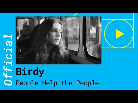 "Birdy: ""People Help The People"" (Video)"