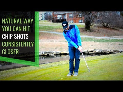 GOLF: HOW TO HIT CHIP SHOTS CONSISTENTLY CLOSER (SIMPLE, RELIABLE & NATURAL)