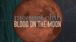 Racquet Club - Blood On The Moon
