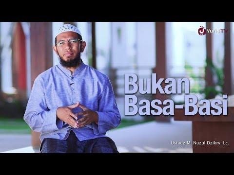 Renungan Islami: Bukan Basa Basi - Ustadz Muhammad Nuzul Zikry, Lc.