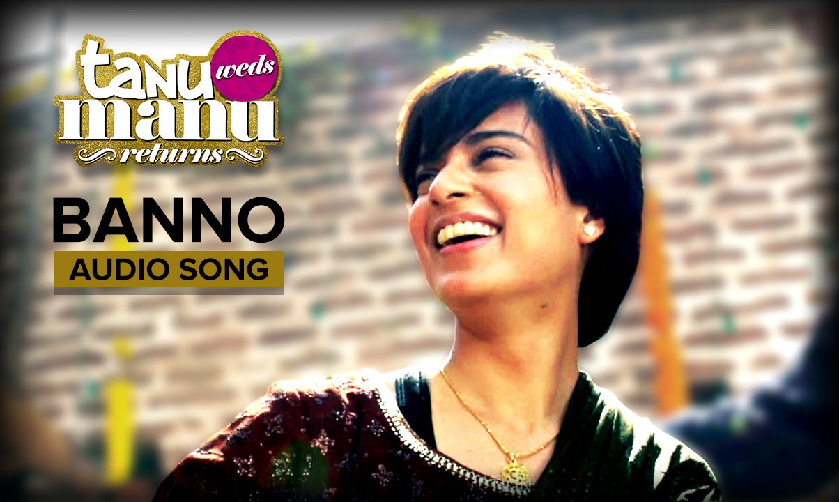 Banno | Full Audio Song | Tanu Weds Manu Returns - YouTube