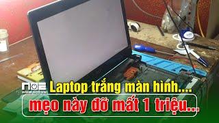 Laptop trắng màn hình, Biệt mẹo này đỡ mất 1 triệu