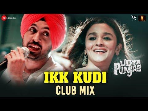Ikk Kudi (Club Mix) - Udta Punjab | Alia Bhatt - Diljit Dosanjh | Amit Trivedi | Dance Song 2016