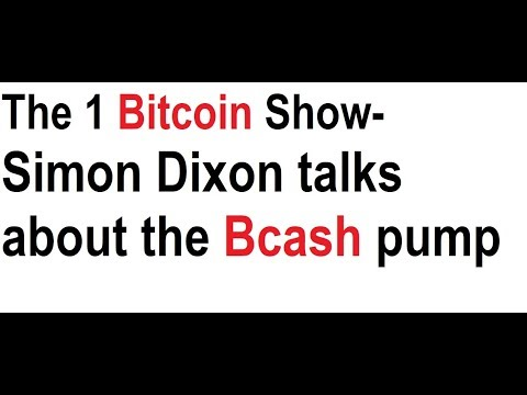 The 1 Bitcoin Show- Simon Dixon talks about the Bcash pump