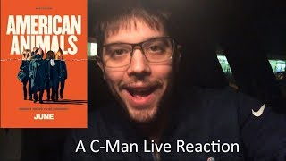 American Animals - 1st ever C-Man Live Reaction