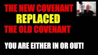 The New Covenant Replaced The Old Covenant (You Are Either In or Out)
