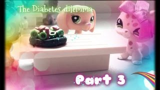 Littlest pet shop: The Diabetes dilemma (Part 3)