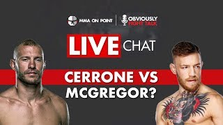 Cerrone vs McGregor, Mayweather vs Tenshin Back On? - LIVE CHAT!