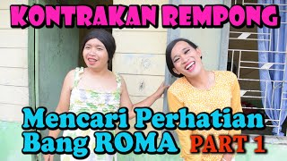 MENCARI PERHATIAN BANG ROMA PART 1 || KONTRAKAN REMPONG EPISODE 64