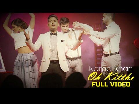 Kamal Khan - Oh Kitthe   Latest Punjabi Song 2015