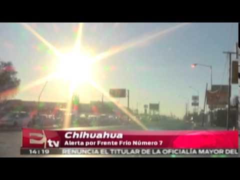 Alerta en Chihuahua por frente frío número 7 / Titulares de la tarde