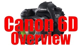01. Canon 6D Overview Tutorial