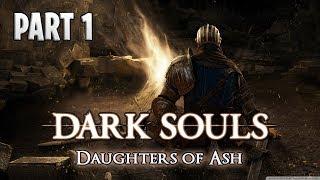 Dark Souls - Daughters of Ash - Part 1(Nearly Rage Quit & Salt)