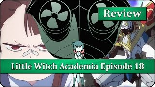 The Gainax Mecha We Miss - Little Witch Academia (TV) Episode 18 Anime Review