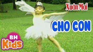 Xuân Mai ♫ Cho Con ♫ Nhạc Thiếu Nhi Bé Xuân Mai Hay Nhất