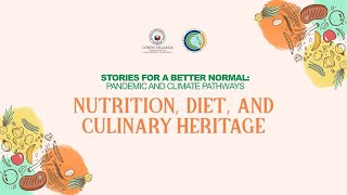 Stories for a Better Normal: Pandemic & Climate Pathways Ep. 8 - Nutrition, Diet & Culinary Heritage