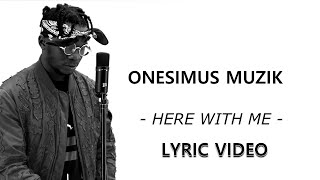 Onesimus Muzik - Here With Me (Official Lyric Video)
