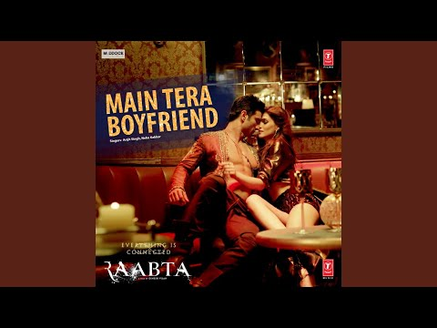 "Main Tera Boyfriend (From ""Raabta"")"