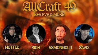 ALLCRAFT #49 - BFA PvP & More! ft. Asmongold, Savix, Hotted & Rich!