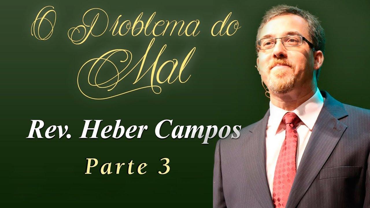 O Problema do Mal - Parte 3 - Rev. Heber Campos Jr