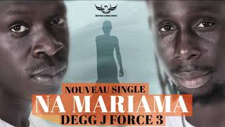 Degg J Force 3 - Na Mariama (Clip Audio)