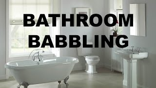 Bathroom Babbling
