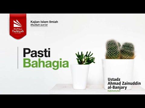Khutbah Jumat : Pasti Bahagia - Ustadz Ahmad Zainuddin, Lc