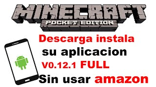 Descarga instala (Minecraft PE) v0.12.1 APP FULL sin usar Amazon store