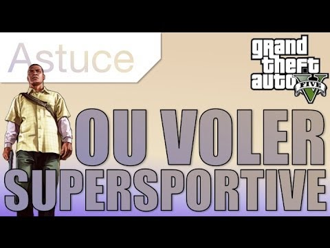 GTA 5 - Voler facilement des Supersportive
