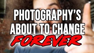The Photography World Is About To Change FOREVER!