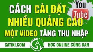 CÁCH ĐẶT CHÈN NHIỀU QUẢNG CÁO VÀO VIDEO KIẾM TIỀN YOUTUBE