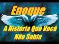Enoque  - A História Que Você Não Sabia