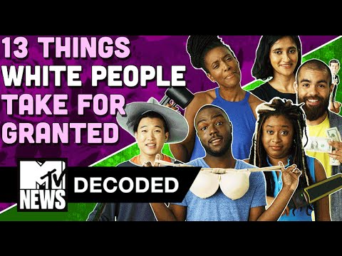 13 Things White People Take For Granted | Decoded | MTV News