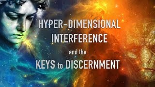 Hyper-Dimensional Interference and the Keys to Discernment