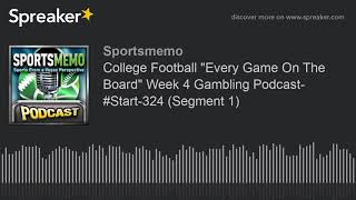 "College Football ""Every Game On The Board"" Week 4 Gambling Podcast- #Start-324 (Segment 1)"