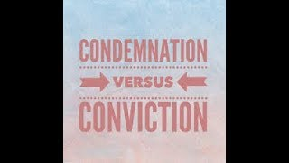 Conviction vs. Condemnation