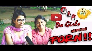 Do Girls Watch PORN !! | Q&A | SHOCKING ANSWERS | MUST WATCH!! | INDIAN GIRLS