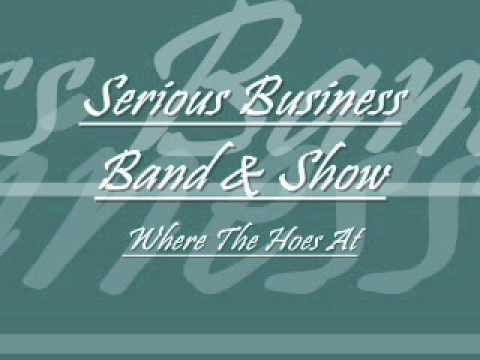 Serious Business Band & Show- Where The Hoes At