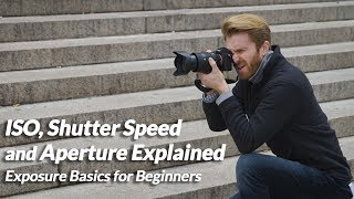 ISO, Shutter Speed and Aperture Explained | Exposure Basics for Beginners