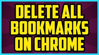 How To Remove ALL Bookmarks On Google Chrome 2018 FAST - Chrome Delete All Bookmarks Tutorial
