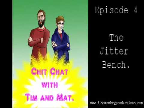 Chit Chat with Tim and Mat. Episode 4. The Jitter Bench.
