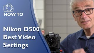 Nikon D500 Best video settings